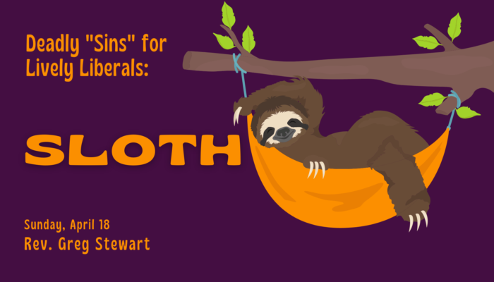 """A cartoon sloth with text """"Deadly 'Sins' for Lively Liberals: Sloth - Sunday, April 18 - Rev. Greg Stewart"""